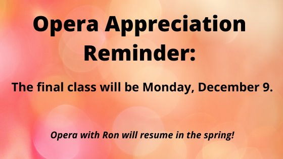 Final opera appreciation class is Monday December 9