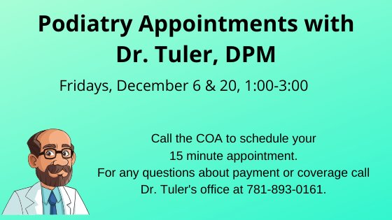 Podiatry appointments with Dr. Tuler Fridays December 6 and 20 1-3. Call the COA to schedule your 15 minute appointment.