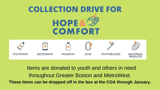 Collection drive for hope and comfort Items are donated to youth and others in need throughout Greater Boston and metroWest. Items can be dropped off in a box at the COA through January. Green background with images of toothpaste, deodorant, shampoo, soap, toothbrush and menstrual product