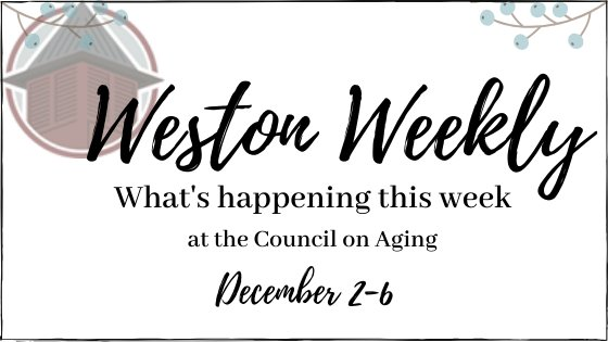 Weston Weekly What's Happening this week at the COA December 2-6