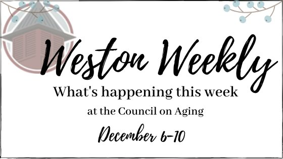 Weston Weekly what's happenings this week at the COA December 6-10