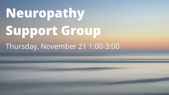 Neuropathy support group Thursday, November 21 1-3:00