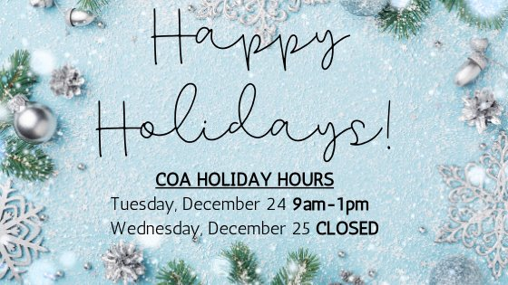 """Blue background with snowflakes, ornaments, and greenery """"happy holidays! coa holiday hours dec 24 9-1, dec 25 closed, dec 26 9-4"""""""