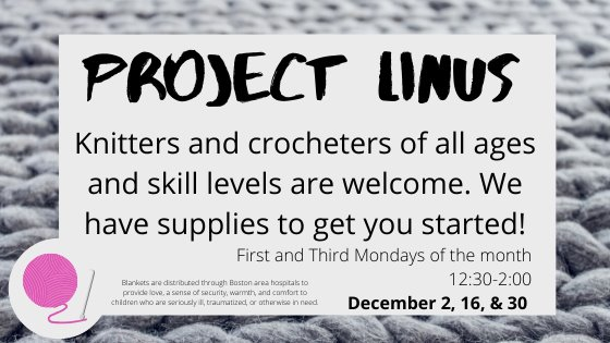 Project Linus knitters and crocheters of all ages and skill levels are welcome. First and Third Mondays of the month 12:30-2:00 December 2 and 16 and 30