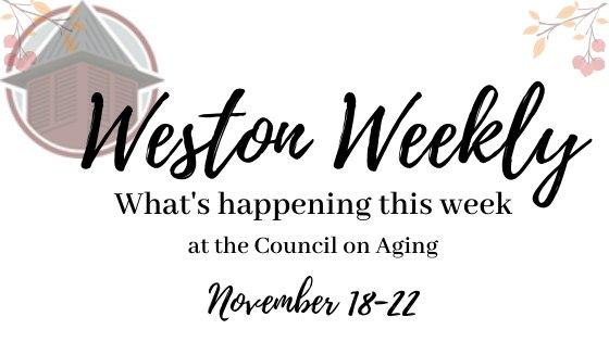 Weston weekly what's happening this week at the COA November 18-22