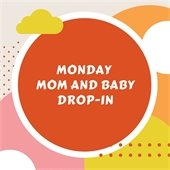 Mom and Baby Drop in