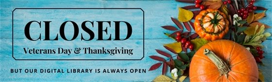 Closed Veterans Day and Thanksgiving