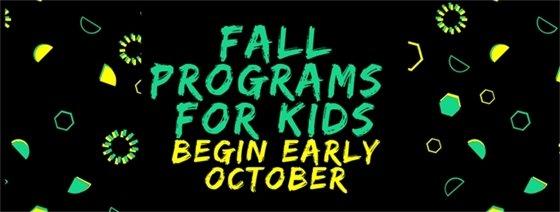 Kids Programs Begin Early October